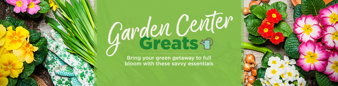 Garden Center Greats. Bring your green getaway to full bloom with these savvy essentials