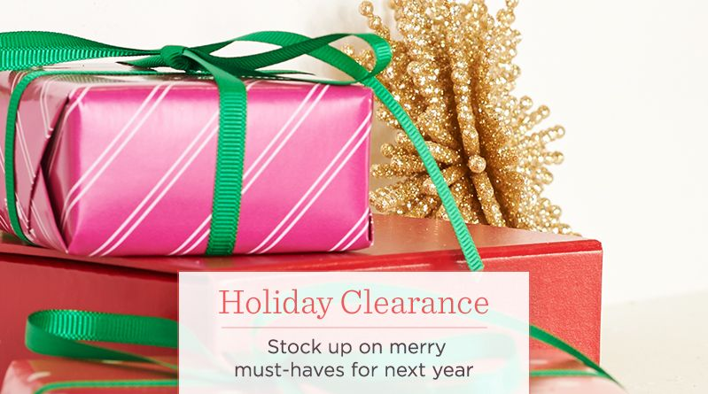 Holiday Clearance. Stock up on merry must-haves for next year