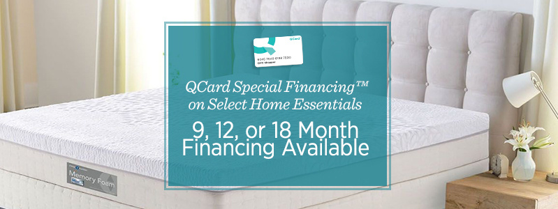 QCard Special Financing™ on Select Home Essentials. No Interest If Paid in Full Within 9, 12, or 18 Months*