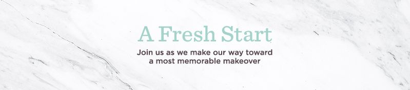 A Fresh Start  Join us as we make our way toward a most memorable makeover