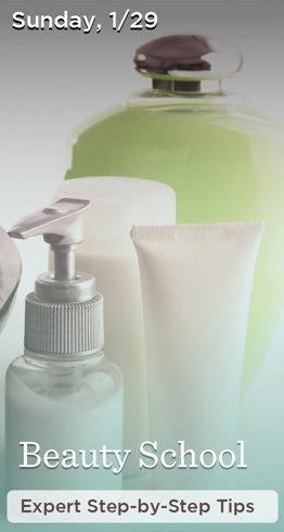 Sunday, 1/29  Beauty School  Expert Step-by-Step Tips