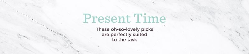 Present Time, These oh-so-lovely picks are perfectly suited to the task