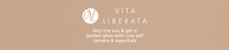 Vita Liberata, Skip the sun & get a golden glow with luxe self tanners & essentials