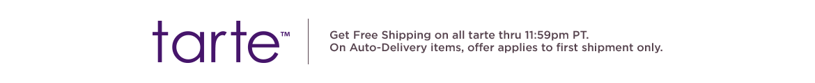 tarte  Get Free Shipping on all tarte thru 11:59pm PT.   On Auto-Delivery items, offer applies to first shipment only.