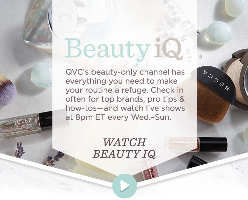 QVC's beauty-only channel has everything you need to make your routine a refuge. Check in often for top brands, pro tips & how-tos—and watch live shows at 8pm ET every Wed.–Sun.