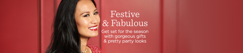 Festive & Fabulous  Get set for the season with gorgeous gifts & pretty party looks