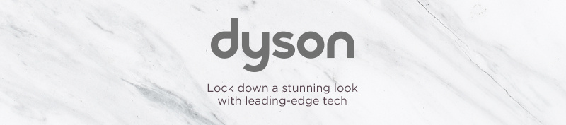 dyson. Lock down a stunning look with leading-edge tech.