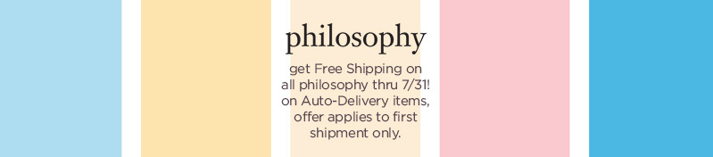 philosophy - get Free Shipping on all philosophy thru 7/31! on Auto-Delivery items, offer applies to first shipment only.