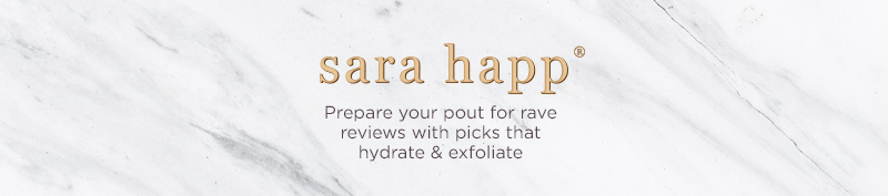 Sara Happ. Prepare your pout for rave reviews with picks that hydrate & exfoliate.