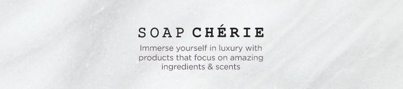 Soap Chérie.  Immerse yourself in luxury with products that focus on amazing ingredients & scents