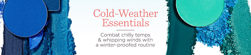 Cold-Weather Essentials  Combat chilly temps & whipping winds with a winter-proofed routine