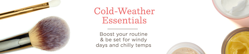 Cold-Weather Essentials. Boost your routine & be set for windy days and chilly temps