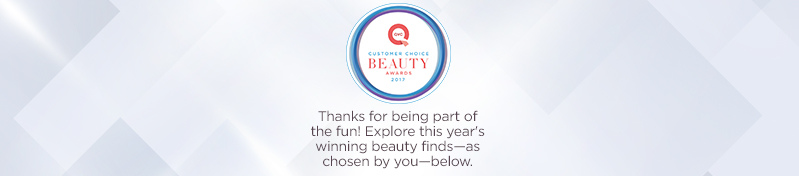 2017 QVC Customer Choice Beauty Awards.  Thanks for being part of the fun! Explore this year's winning beauty finds—as chosen by you—below.