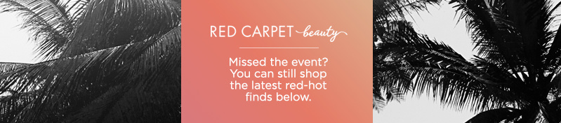 Red Carpet Beauty. Missed the event? You can still shop the latest red-hot finds below.