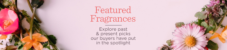 Featured Fragrances  Explore past & present picks our buyers have put in the spotlight