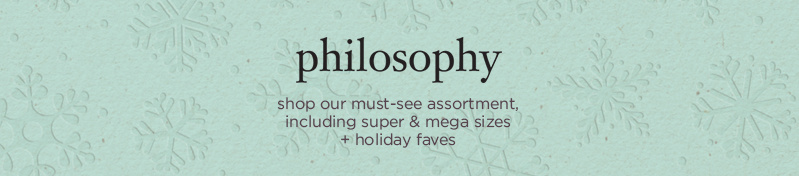 philosophy - shop our must-see assortment, including super & mega sizes + holiday faves.