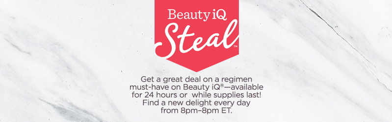 Beauty iQ Steal™ Get a great deal on a regimen must-have on Beauty iQ®—available for 24 hours or while supplies last! Find a new delight every day from 8pm–8pm ET.