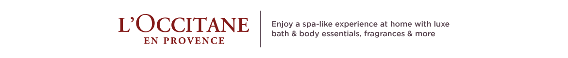 L'Occitane.  Enjoy a spa-like experience at home with luxe bath & body essentials, fragrances & more