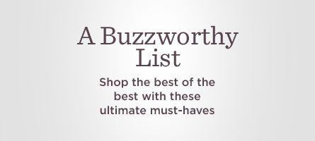 A Buzzworthy List,  Shop the best of the best with these ultimate must-haves