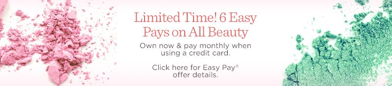 Limited Time! 6 Easy Pays on All Beauty. Own now & pay monthly when using a credit card. Click here for Easy Pay® offer details.
