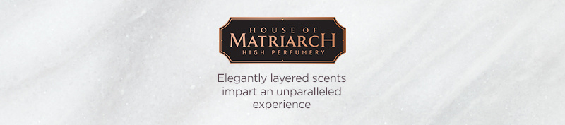 House of Matriarch.  Elegantly layered scents impart an unparalleled experience