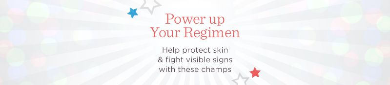 Power up Your Regimen  Help protect skin & fight visible signs with these champs