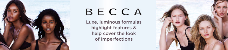 BECCA  Luxe, luminous formulas highlight features & help cover the look of imperfections