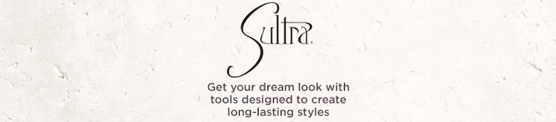 Sultra, Get your dream look with tools designed to create long-lasting styles