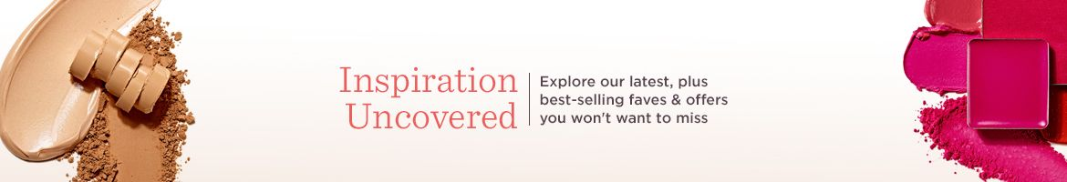 Inspiration Uncovered,  Explore our latest, plus best-selling faves & offers you won't want to miss