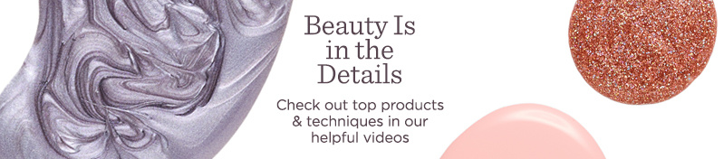 Beauty Is in the Details  Check out top products & techniques in our helpful videos