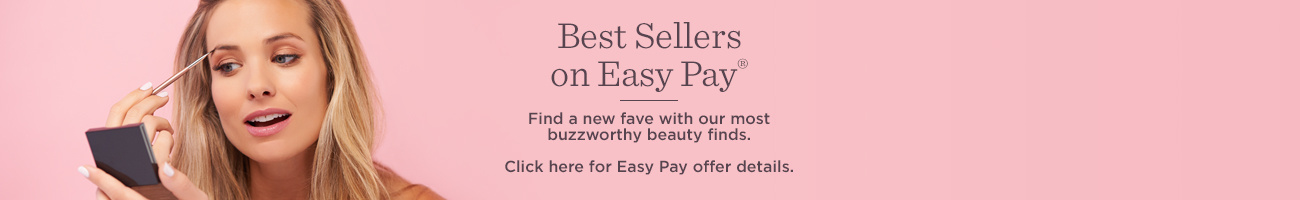 Best Sellers on Easy Pay®  .Find a new fave with our most buzzworthy beauty finds.  Click here for Easy Pay offer details.