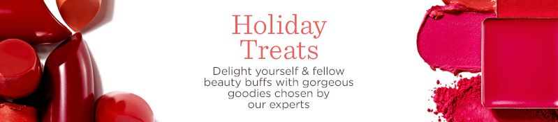 Holiday Treats,  Delight yourself & fellow beauty buffs with gorgeous goodies chosen by our experts
