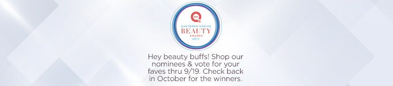 QVC® Customer Choice® Beauty Awards 2017. Hey beauty buffs! Shop our nominees & vote for your faves thru 9/19. Check back in October for the winners.