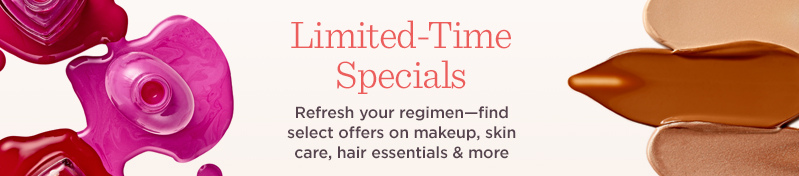 Limited-Time Specials,  Refresh your regimen—find select offers on makeup, skin care, hair essentials & more
