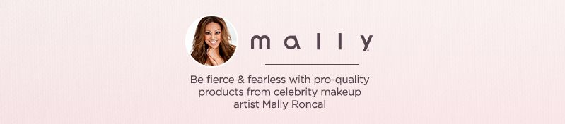 Be fierce & fearless with pro-quality products from celebrity makeup artist Mally Roncal