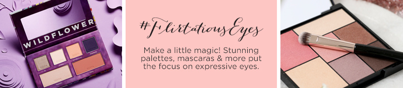#FlirtatiousEyes  Make a little magic! Stunning palettes, mascaras & more put the focus on expressive eyes.