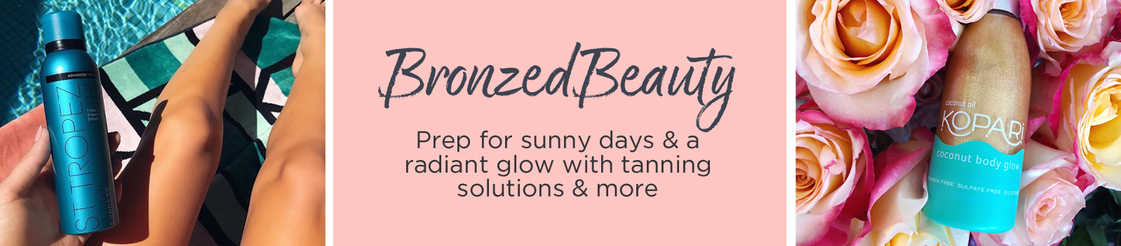 #BronzedBeauty  Prep for sunny days & a radiant glow with tanning solutions & more