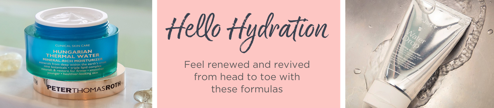 Hello Hydration. Feel renewed & revived from head to toe with these formulas