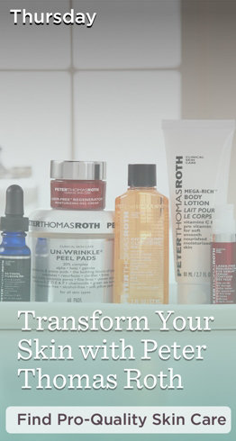 Thursday Transform Your Skin with Peter Thomas Roth Find Pro-Quality Skin Care