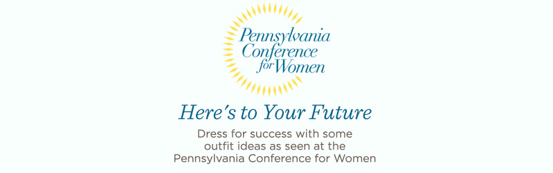 Here's to Your Future. Dress for success with some outfit ideas as seen at the Pennsylvania Conference for Women