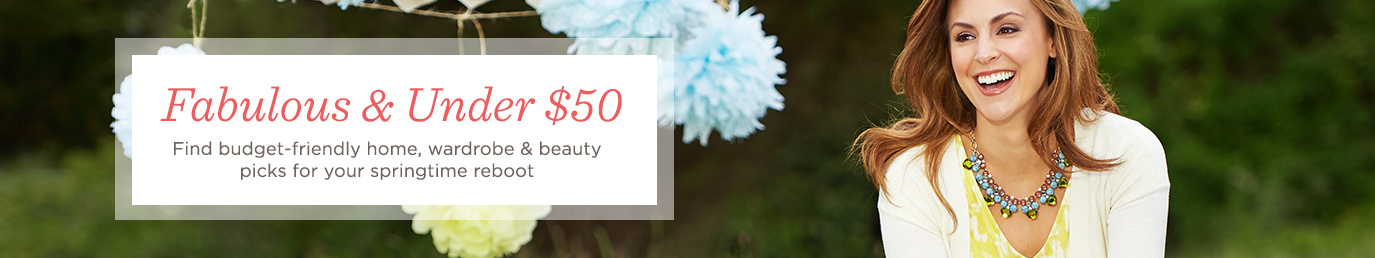 Fabulous & Under $50  Find budget-friendly home, wardrobe & beauty picks for your springtime reboot