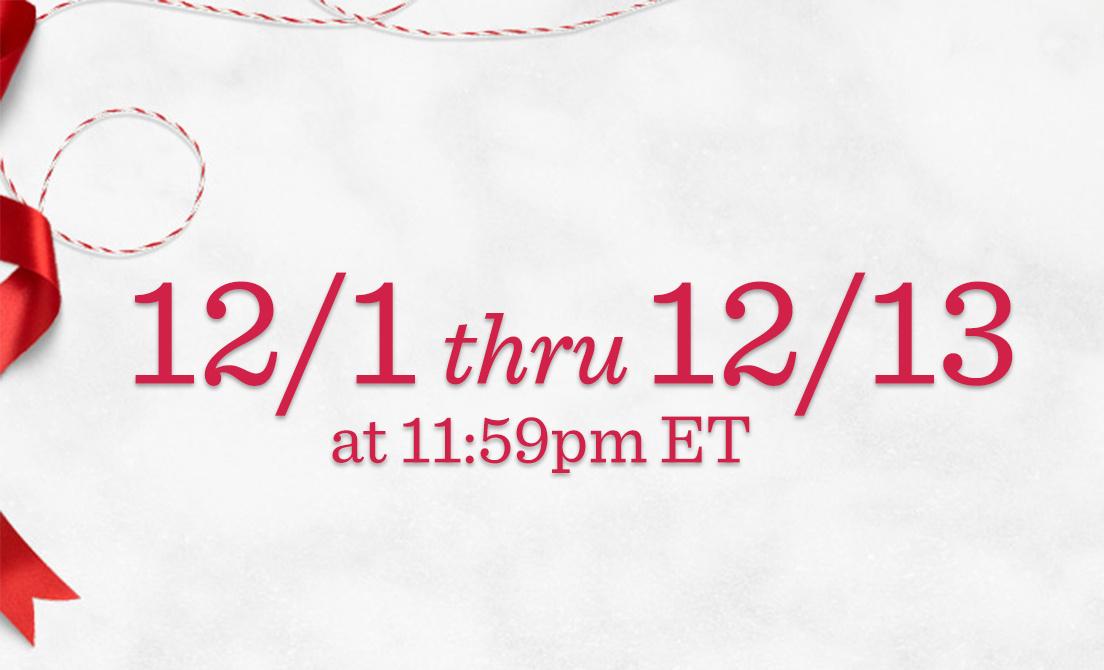 12/1 thru 12/13 at 11:59pm ET