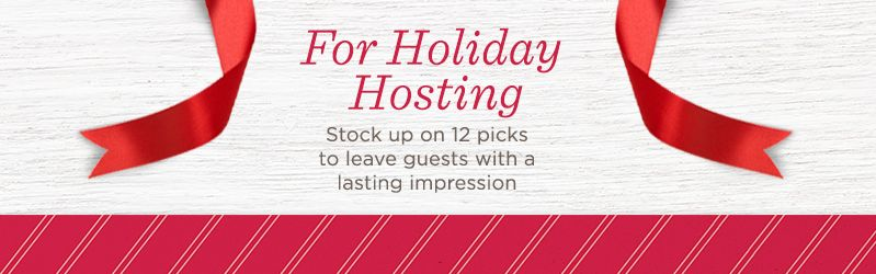 For Holiday Hosting - Stock up on 12 picks to leave guests with a lasting impression