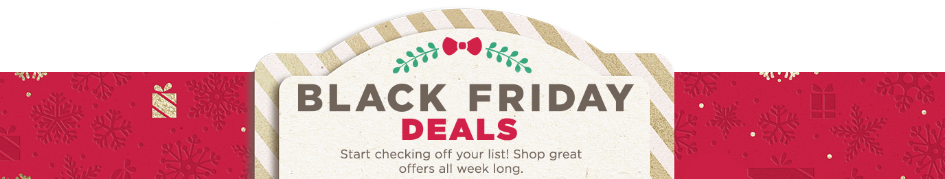 Black Friday Deals. Start checking off your list! Shop great offers all week long.