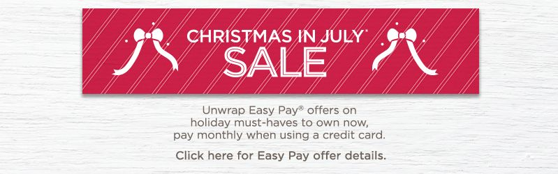 Christmas in July® Sale. Unwrap Easy Pay® offers on holiday must-haves to own now, pay monthly when using a credit card.  Click here for Easy Pay offer details.
