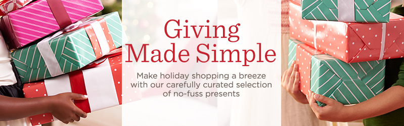Giving Made Simple, Make holiday shopping a breeze with our carefully curated selection of no-fuss presents