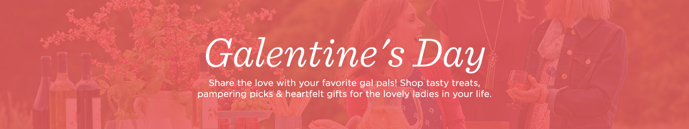 Galentine's Day Share the love with your favorite gal pals! Shop tasty treats, pampering picks & heartfelt gifts for the lovely ladies in your life.