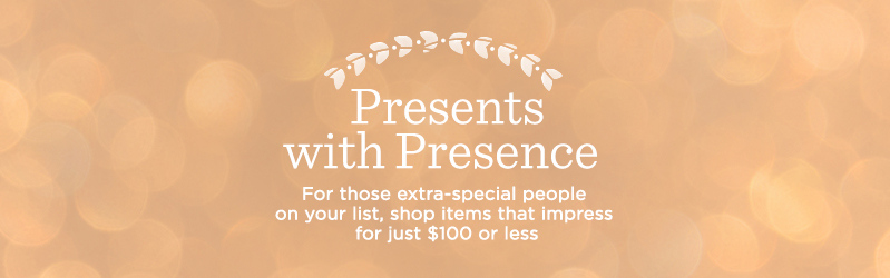 Presents with Presence, For those extra-special people on your list, shop items that impress for just $100 or less