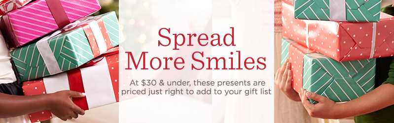 Spread More Smiles, At $30 & under, these presents are priced just right to add to your gift list