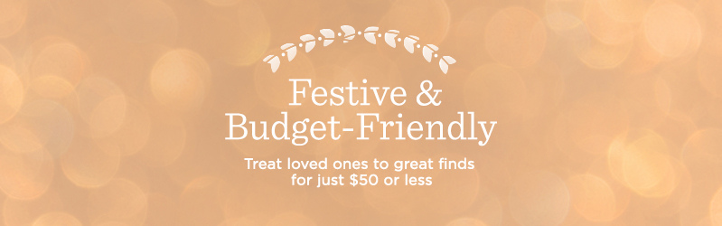 Festive & Budget-Friendly, Treat loved ones to great finds for just $50 or less
